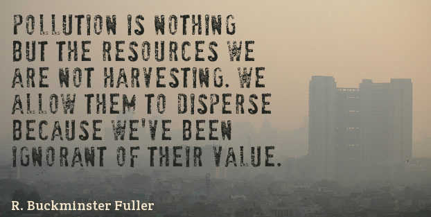 Quotation-R-Buckminster-Fuller-Pollution-is-nothing-but-the-resources-we-are-not-harvesting-10-40-95